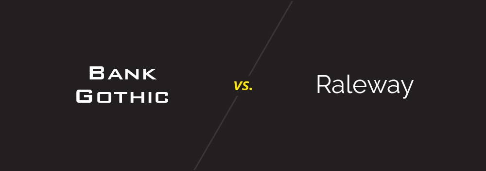 Bank Gothic vs. Raleway
