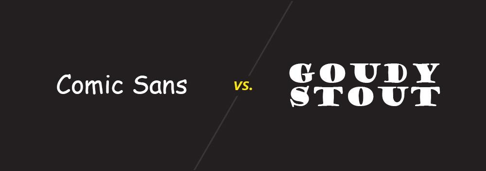 Comic Sans vs. Goudy Stout