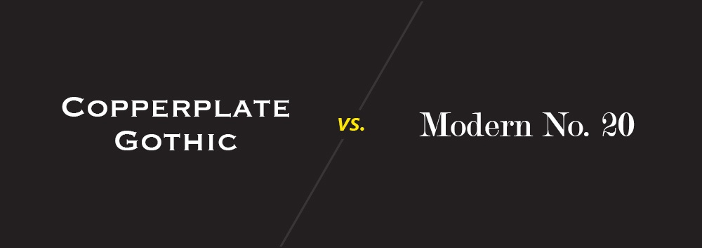 Copperplate Gothic vs. Modern No. 20