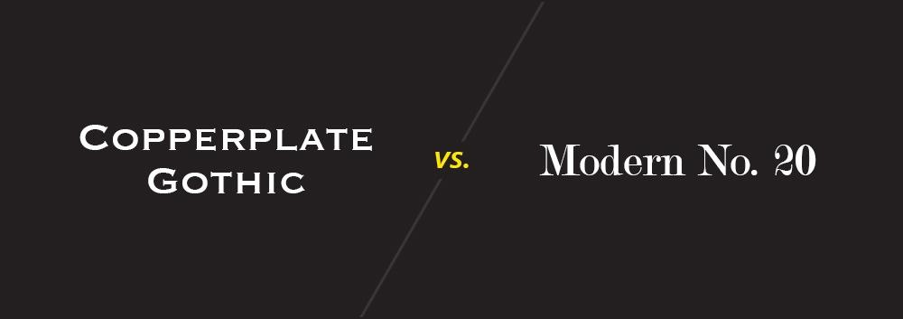 Copperplate Gothic vs. Modern No. 20