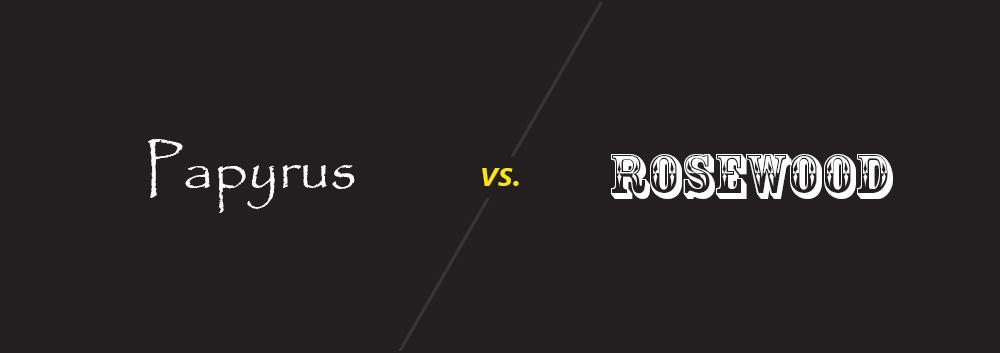 Papyrus vs. Rosewood