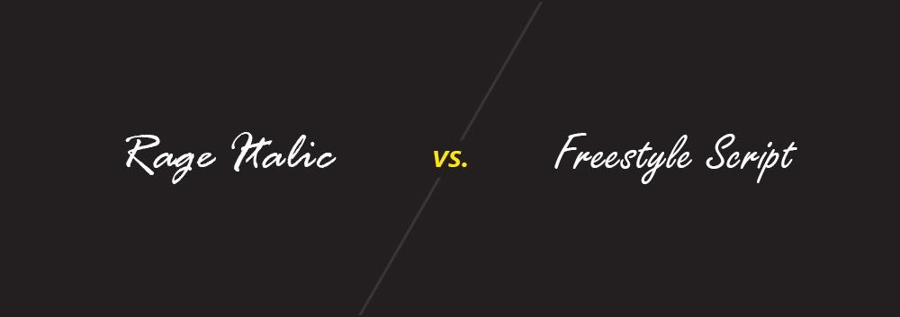 Rage Italic vs. Freestyle Script