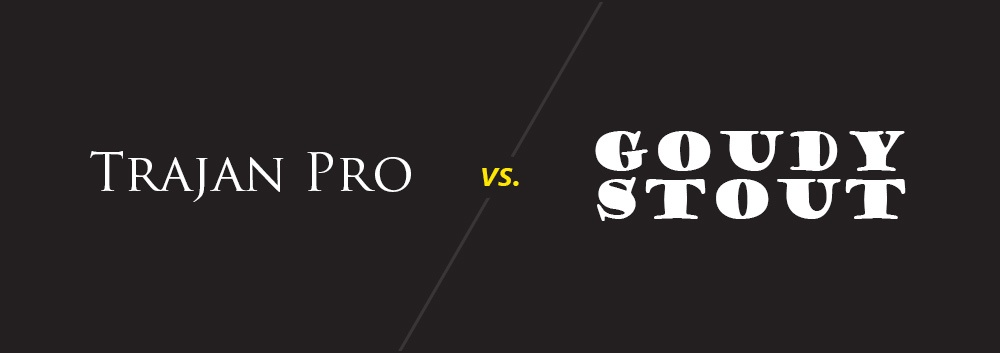 Trajan Pro vs. Goudy Stout