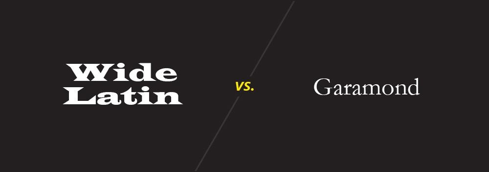 Wide Latin vs. Garamond